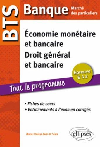 BTS Banque Marché des particuliers. Epreuve E 3.2 Economie monétaire et bancaire. Droit général et droit bancaire. Fiches de cours et exercices corrigés