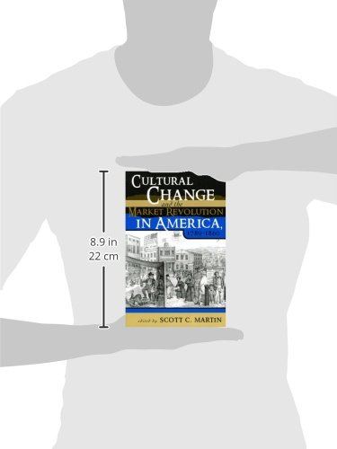 Cultural Change and the Market Revolution in America, 1789 1860