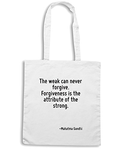 T-Shirtshock - Borsa Shopping CIT0221 The weak can never forgive. Forgiveness is the attribute of the strong. Bianco