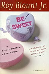 Be Sweet: A Conditional Love Story by Roy Blount Jr. (1999-05-06)