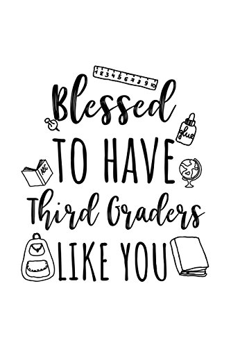 Blessed To Have Third Graders Like You: Third Grade Teacher Appreciation Journal Notebook por Dartan Creations