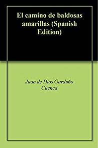 El camino de baldosas amarillas par Juan de Dios Garduño Cuenca