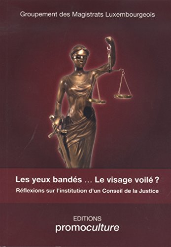Les yeux bandés ... Le visage voilé ?: Réflexions sur l'institution d'un Conseil de la Justice