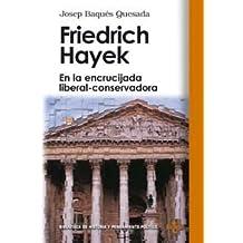 Friedrich Hayek: En la encrucijada liberal-conservadora (Biblioteca De Historia Y Pensamiento Político)