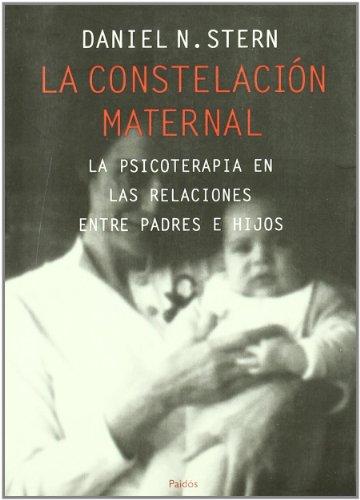 La constelación maternal: La psicoterapia en las relaciones entre padres e hijos (Psicología Psiquiatría Psicoterapia) por Daniel Stern