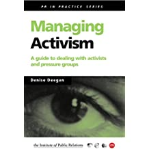 Managing Activism: A Practical Guide for Dealing with Activists and Pressure Groups: A Guide to Dealing with Activists and Pressure Groups (PR In Practice)
