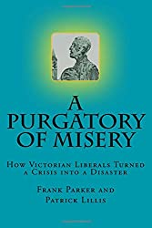 A Purgatory of Misery: :How Victorian Liberals Turned a Crisis into a Disaster
