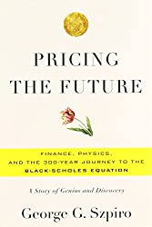 [ PRICING THE FUTURE FINANCE, PHYSICS, AND THE 300-YEAR JOURNEY TO THE BLACK-SCHOLES EQUATION BY SZPIRO, GEORGE G.](AUTHOR)HARDBACK