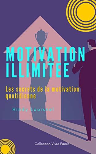 Motivation illimitée: Les secrets de la motivation quotidienne par Hindy Louisnel