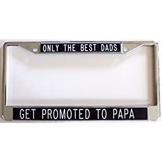 Only the Best Dads Get Promoted to Papa - License Plate Frame Black Background by All About Signs 2