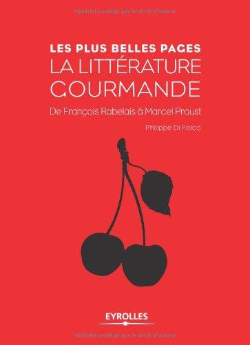 Les plsu belles pages de la littérature gourmande : De François Rabelais à Marcel Proust