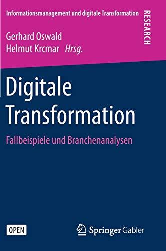 Digitale Transformation: Fallbeispiele und Branchenanalysen (Informationsmanagement und digitale Transformation)