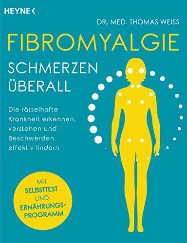 Fibromyalgie – Schmerzen überall: Die rätselhafte Krankheit erkennen, verstehen und Beschwerden effektiv lindern - Mit Selbsttest und Ernährungsprogramm