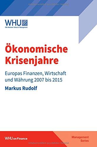 Ökonomische Krisenjahre: Europas Finanzen, Wirtschaft und Währung 2007 bis 2015