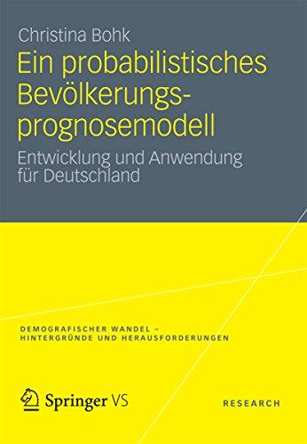 Ein probabilistisches Bevölkerungsprognosemodell: Entwicklung und Anwendung für Deutschland (Demografischer Wandel - Hintergründe und Herausforderungen)