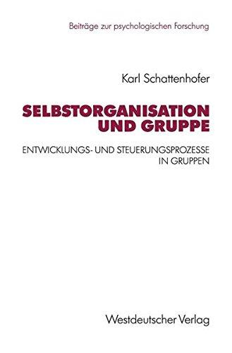 Selbstorganisation und Gruppe: Entwicklungs- und Steuerungsprozesse in Gruppen (Beiträge zur psychologischen Forschung, Band 27)