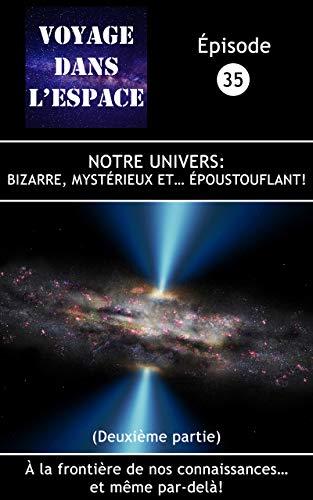 Notre Univers: bizarre, mystérieux... et époustouflant (deuxième ...