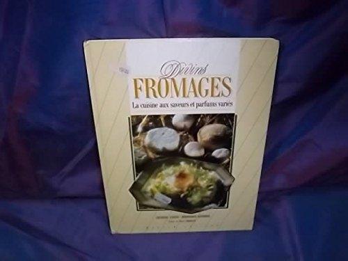 Divins fromages , la cuisine aux saveurs et parfums variés par Frederic Lebain