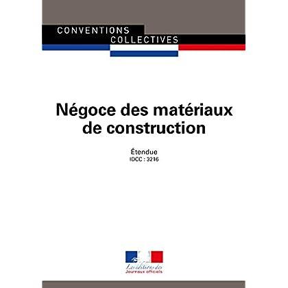 Négoce des matériaux de construction : Convention collective nationale étendue - IDCC : 3216 - 15e édition - septembre 2018