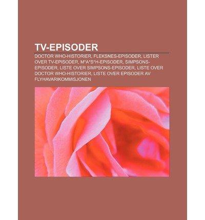 [ TV-EPISODER: DOCTOR WHO-HISTORIER, FLEKSNES-EPISODER, LISTER OVER TV-EPISODER, M*A*S*H-EPISODER, SIMPSONS-EPISODER (NORWEGIAN) ]...