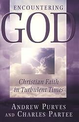 Encountering God: Christian Faith in the Turbulent Times: Christian Faith in Turbulent Times