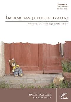 Infancias judicializadas. Itinerarios de niños bajo tutela judicial (Cuadernos de Investigación) de [Flores, María Elena]