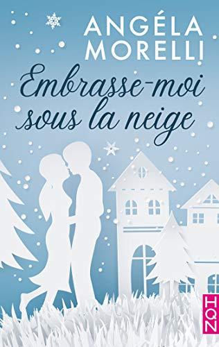 Embrasse-moi sous la neige (HQN) par [Morelli, Angéla]