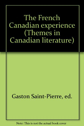 The French Canadian experience (Themes in Canadian literature)