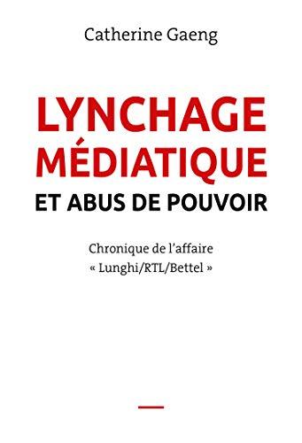 Lynchage médiatique et abus de pouvoir: Chronique de l'affaire « Lunghi/RTL/Bettel » par Catherine Gaeng