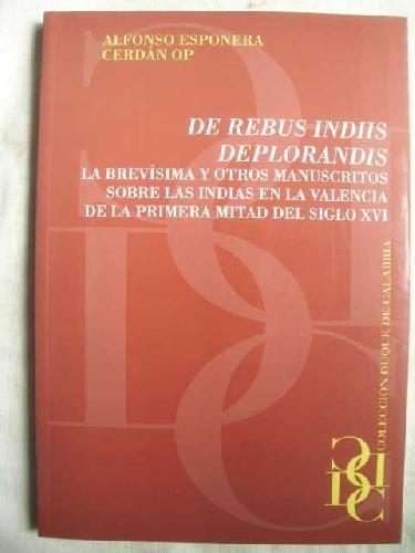DE REBUS INDIIS DEPLORANDIS. LA BREVÍSIMA Y OTROS MANUSCRITOS SOBRE LAS INDIAS EN LA VALENCIA DE LA PRIMERA MITAD DEL SIGLO XVI