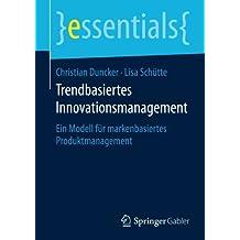 Trendbasiertes Innovationsmanagement: Ein Modell für markenbasiertes Produktmanagement (essentials)