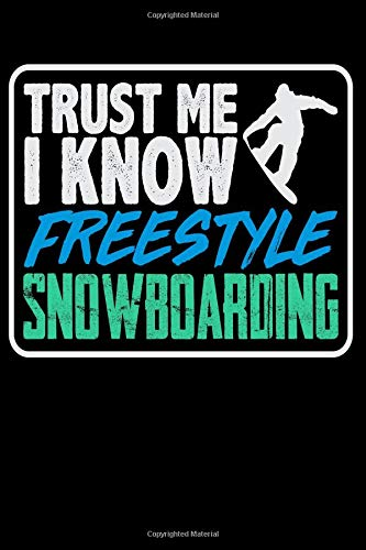 Trust Me, I Know Freestyle Snowboarding: Snowboard Blank Lined Journal, Gift Notebook for Snowboarder (150 pages)