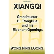 XIANGQI Grandmaster Hu RongHua and his Elephant Openings