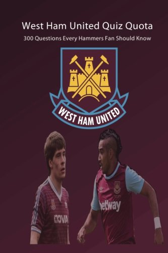 West Ham United Quiz Quota: 300 Questions Every Hammers Fan Should Know Test