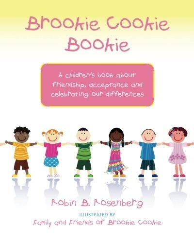 Brookie Cookie Bookie: A children's book about friendship, acceptance and celebrating our differences by Robin B. Rosenberg (2011-02-04)
