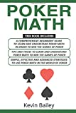 Poker Math: 3 Books in 1- A Comprehensive Beginners Guide+ Tips and Tricks+ Simple, Effective and Advanced strategies to use Poker Math in the World of Poker