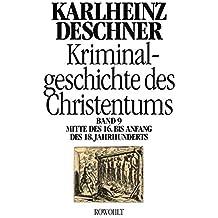 Kriminalgeschichte des Christentums 9: Mitte des 16. bis Anfang des 18. Jahrhunderts: Vom Völkermord in der Neuen Welt bis zum Beginn der Aufklärung