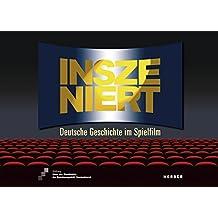 Inszeniert. Deutsche Geschichte im Spielfilm (Kerber Culture)
