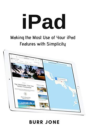 iPad: Making the Most Use of Your iPad Features with Simplicity (Ipad Air Refurbished Certified)