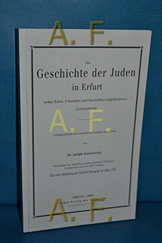 Die Geschichte der Juden in Erfurt nebst Noten Urkunden, und inschriften aufgefundener Leichensteine. Reprint der Ausgabe Erfurt 1868.