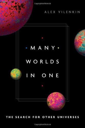 Many Worlds in One: The Search for Other Universes: Written by Alex Vilenkin, 2006 Edition, (annotated edition) Publisher: Hill & Wang Inc.,U.S. [Hardcover]