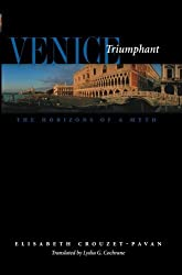 Venice Triumphant: The Horizons of a Myth by Elisabeth Crouzet-Pavan (2005-02-16)