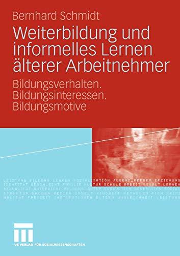 Weiterbildung und Informelles Lernen Alterer Arbeitnehmer: Bildungsverhalten. Bildungsinteressen. Bildungsmotive (German Edition)
