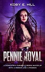 Pennie Royal: A Dominatrix-Turned-Cyborg Wakes Up With A Mission And A Passion