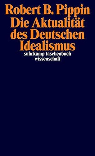Die Aktualität des Deutschen Idealismus (suhrkamp taschenbuch wissenschaft)