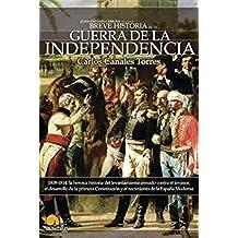 Breve historia de la Guerra de Independencia española: 1808-1814: laheroica historia del levantamiento armado contra el invasor, el desarrollo de la ... el nacimiento de la España Moderna