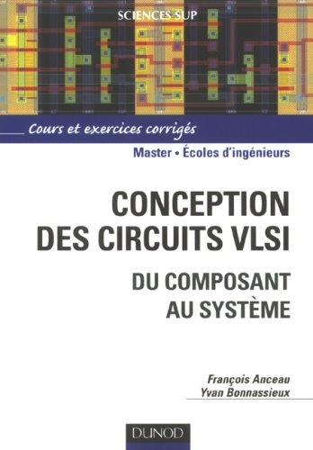 Conception des circuits VLSI : Du composant au système par François Anceau
