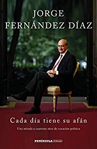 Cada día tiene su afán: Una mirada a cuarenta años de vocación política par Jorge Fernandez Díaz