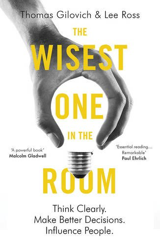 the-wisest-one-in-the-room-think-clearly-make-better-decisions-influence-people