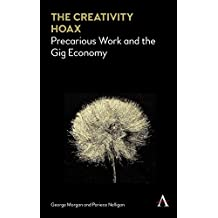 The Creativity Hoax: Precarious Work in the Gig Economy